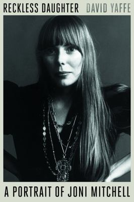 Reckless daughter : a portrait of Joni Mitchell Book cover